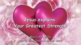 2016-04-22 - Jesus explains - Your Greatest Strength