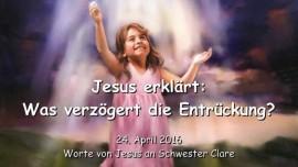 2016-04-24 - Jesus erklaert - Was verzoegert die Entrueckung