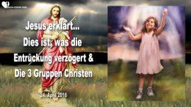 2016-04-24 - Was verzogert die Entruckung-Drei Gruppen Christen-Warum ist Jesus verspatet-Liebesbrief von Jesus