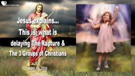2016-04-24 - What is delaying the Rapture-Three Groups of Christians-Why is Jesus delayed-Love Letter from Jesus