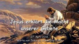 2016-04-27 - JESUS Erklaert die Macht unserer Gebete