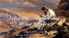 2016-04-27 - JESUS Explains the Power of our Prayers