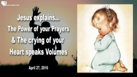2016-04-27 - The Power of Prayer-Crying of the Heart-Prayer is Work-Travail-Intercession-Love Letter from Jesus