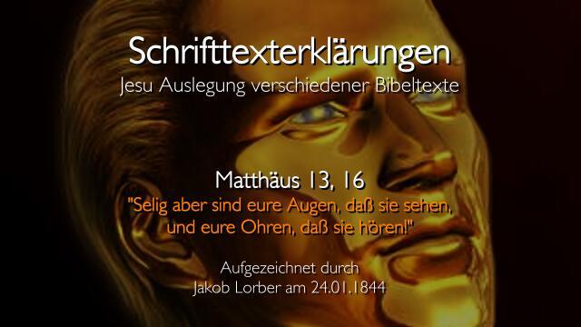 21 Jesus erklaert Bibelverse - Matthaeus-13_16 - Selig sind Augen und Ohren - Jakob Lorber