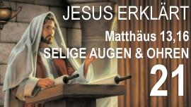 21-Schrifttext-Erklaerungen Jakob Lorber-Matthaeus-13-16-Selig sind Augen und Ohren