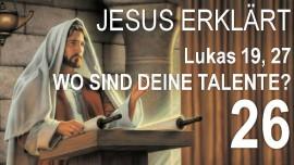 26-Schrifttexterklaerungen Jakob Lorber-Diese Meine Feinde-Jesus fragt-Wo sind deine Pfunde-Lukas 19_27-Jakob Lorber