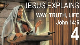 en04-scripture-explanation-by-jesus-john-14-6-i-am-the-way-the-truth-the-life-jacob-lorber