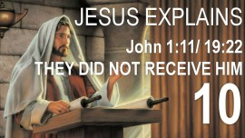 EN10-Scripture Explanations by Jesus-John-1-11_19-22-His Own did not receive Him-Jacob Lorber
