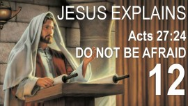 EN12-Scripture Explanations Jacob Lorber-Acts-27-24-Do not be afraid Paul-Jesus explains Scripture Texts