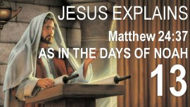 EN13-Scripture Explanations Jacob Lorber-Jesus explains Matthew-24-37-As in the days of Noah