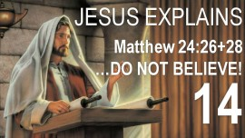 EN14-Scripture Explanations by Jesus-Matthew-24-26-28-If they say to you He is in the Desert Do not believe-Jacob Lorber