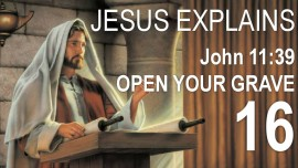 EN16-Scripture Explanations by Jesus-John 11-39 Take away the stone-Open your Grave-Jacob Lorber