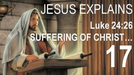 EN17-Scripture Explanations by Jesus-Luke-24-26 Was it not necessary for the Messiah to suffer-Jacob Lorber