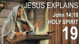 EN19-Scripture Explanations by Jesus-John-14-18-I shall not leave you orphans-Holy Spirit-Jacob Lorber