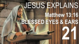 EN21-Scripture Explanations Jakob Lorber-Matthew-13-16-Blessed are your eyes and ears