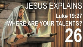EN26-Scripture Explanations Jakob Lorber-But those enemies of Mine-Jesus asks-Where are your talents-Luke 19_27-Jacob Lorber