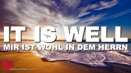 It is well with my soul-Mir ist wohl in dem Herrn