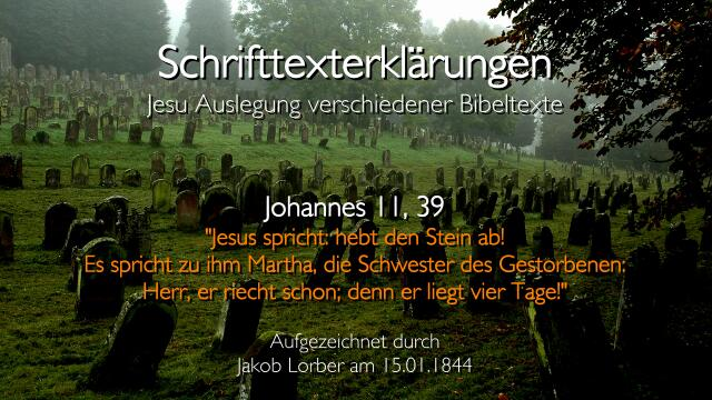 Jesus erklaert Bibelstellen - Joh-11_39 - Hebt den Stein ab