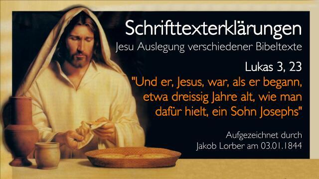 Jesus erklaert Bibelstellen - Lukas-3_23 - Jesus war etwa etwa dreissig Jahre alt