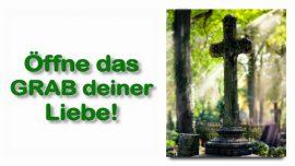 Schrifttexterklaerungen Jakob Lorber-Johannes-11_39 Den Todesstein der Welt-OEffne das Grab deiner Liebe