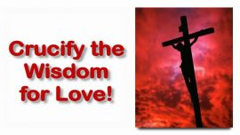 Scripture Explanations Jacob Lorber-Luke 24_26 Was it not necessary for the Messiah-Crucify the Wisdom for Love
