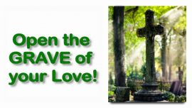 Scripture Explanations Jakob Lorber-John 11_39-Open the Grave of your Love-Death Stone of the World-Lazarus