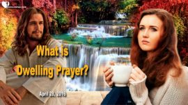 What is Dwelling Prayer-Spend Time with Jesus Christ-Relationship with Jesus hear see