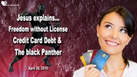 2016-04-28 - Freedom without License-Credit Card Debt-Black Panther-Love Letter from Jesus