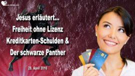 2016-04-28 - Freiheit ohne Lizenz-Kreditkartenschulden-Schwarzer Panther-Liebesbrief von Jesus