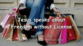 2016-04-28 - Jesus speaks about Freedom without Licence