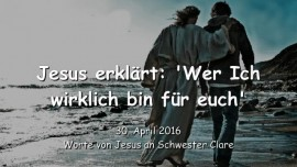 2016-04-30 - Jesus erklaert - Wer ich wirklich bin fuer euch