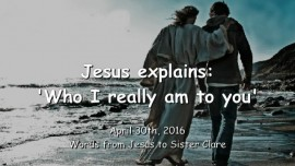 2016-04-30 - Jesus explains - Who I truly am to you