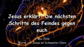 2016-05-03 - Jesus erklaert - Die naechsten Schritte des Feindes gegen euch