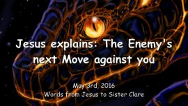 2016-05-03 - Jesus explains - The Enemy's next Steps against you