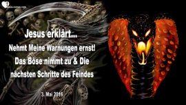 2016-05-03 - Warnungen Gottes ernst nehmen-Das Bose nimmt zu-Schrittes des Feindes-Liebesbrief von Jesus