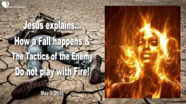 2016-05-05 - How does a Fall happen-Tactics of the Enemy-Playing with Fire-Love Letter from Jesus