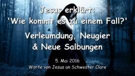 2016-05-05 - Jesus erklaert - Wie kommt es zu einem Fall - Verleumdung - Neugier - Neue Salbungen