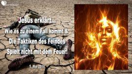 2016-05-05 - Wie kommt es zu einem Fall-Taktiken des Feindes-Mit dem Feuer spielen-Liebesbrief von Jesus