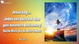 2016-05-07 - Besondere Bestimmung im Leben-Gott suchen-Suche Mich bis du Mich findest-Liebesbrief von Jesus
