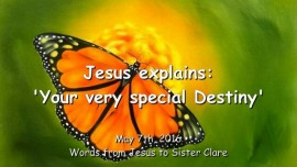 2016-05-07 - Jesus explains - Your very special Destiny