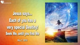 2016-05-07 - Special Destiny in Life-Seeking God-Seek Me until you find Me-Love Letter from Jesus