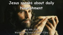 2016-05-08 - JESUS SPEAKS about daily Nourishment
