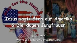 2016-05-09 - JESUS SAGT - STEH AUF AMERIKA und die klugen Jungfrauen