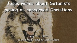 2016-05-11 - Jesus warns about Satanists posing as concerned Christians