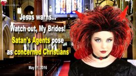 2016-05-11 - Satanists posing as concerned Christians-Bride-Heartdwellers-Warning from Jesus Christ