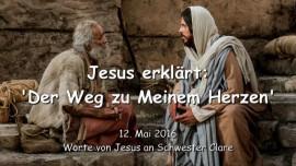 2016-05-12 - Jesus erklaert - Der Weg zu Meinem Herzen