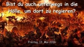 2016-05-13 - Bist du auch unterwegs in die Hoelle um dort zu regieren - Von Jesus verifiziertes Zeugnis von Mary K Baxter