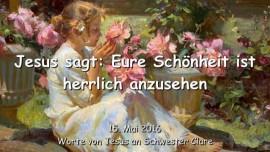 2016-05-15 - Jesus sagt - Eure Schoenheit ist herrlich anzusehen