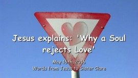 2016-05-16 - Jesus explains - Why a Soul rejects Love