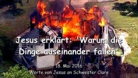 2016-05-18 - Jesus erklaert - Warum die Dinge auseinander fallen